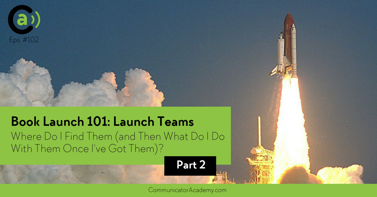 Eps. #102 Book Launch 101: Part 2 - Launch Teams: Where Do I Find Them (and then what do I do with them once I've got them?)